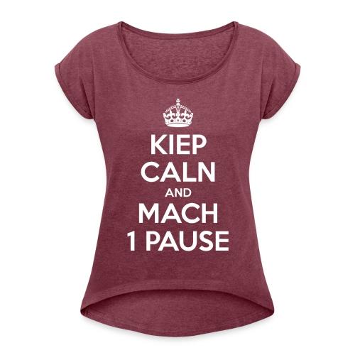 KIEP CALN AND MACH 1 PAUSE - Frauen T-Shirt mit gerollten Ärmeln