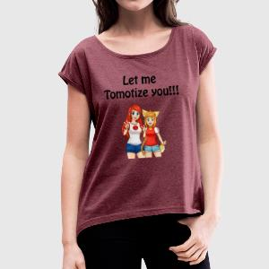 Let me Tomotize you !!! - Women's T-shirt with rolled up sleeves