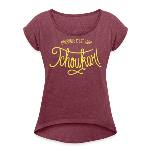 grenoble, c'est trop tchoukar - T-shirt à manches retroussées Femme