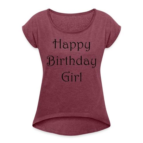 happy birthday girl - Frauen T-Shirt mit gerollten Ärmeln