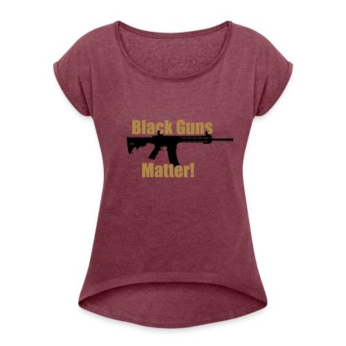 BLACK GUNS MATTER - Frauen T-Shirt mit gerollten Ärmeln