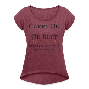 Carry On Or Bust - Women's T-shirt with rolled up sleeves