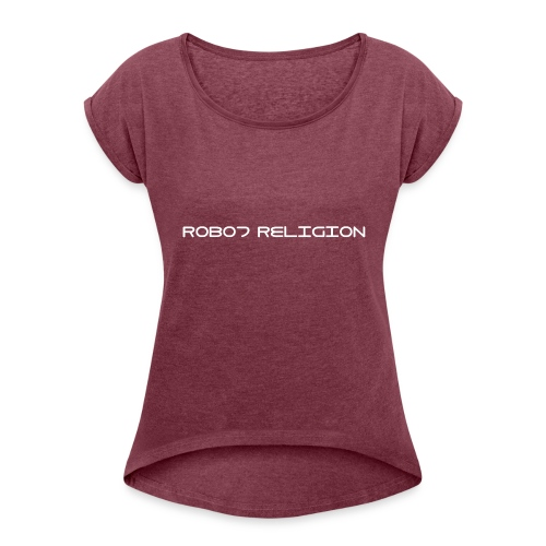 Robot Religion Text - Women's T-Shirt with rolled up sleeves