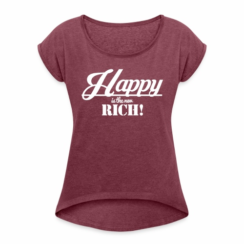 Happy is the new rich - Frauen T-Shirt mit gerollten Ärmeln