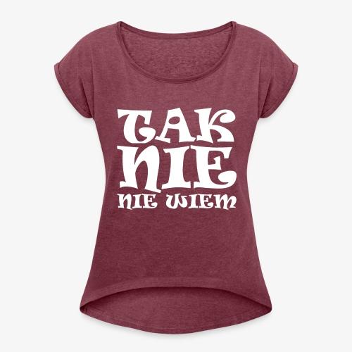 Tak - Nie - Nie wiem - Koszulka damska z lekko podwiniętymi rękawami