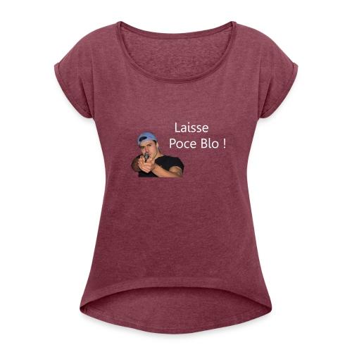 IBRA TV - LAISSE POCE BLO ! - T-shirt à manches retroussées Femme