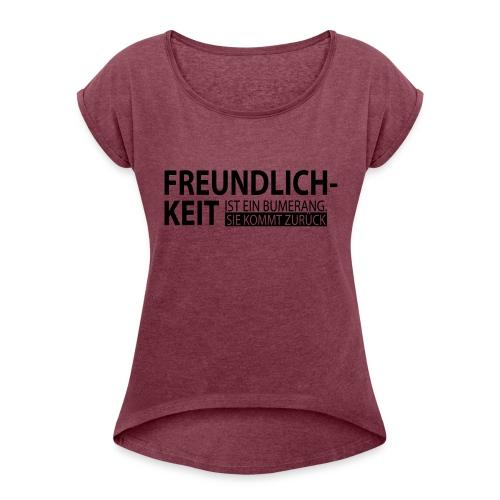Freundlichkeit - Frauen T-Shirt mit gerollten Ärmeln