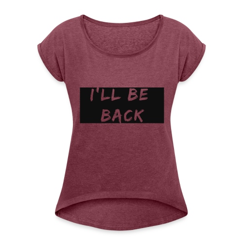 I'll be back quote - Women's T-Shirt with rolled up sleeves
