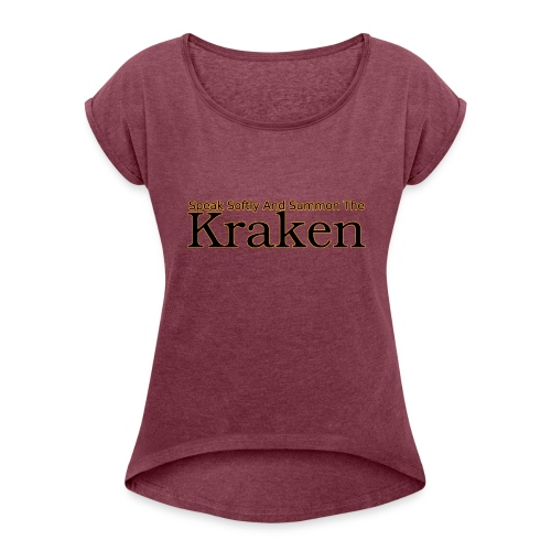 Speak softly and summon the kraken - Women's T-Shirt with rolled up sleeves