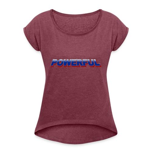 Powerful - Frauen T-Shirt mit gerollten Ärmeln