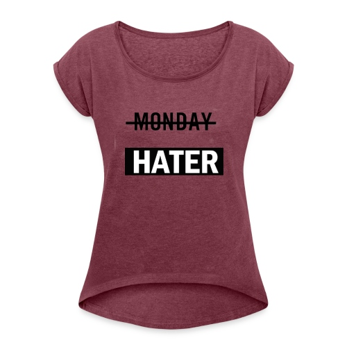 monday hater - Women's T-shirt with rolled up sleeves