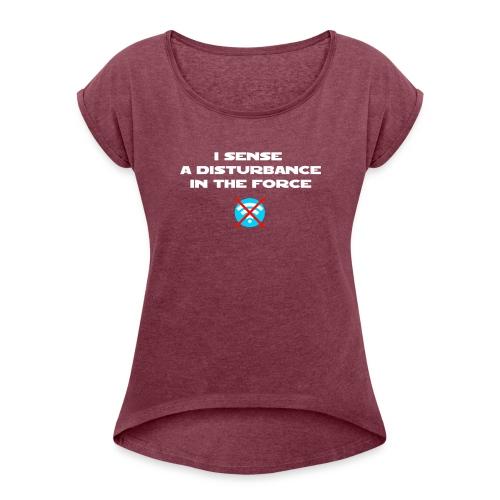 I Sense a Disturbance in the Force T-Shirt - Maglietta da donna con risvolti