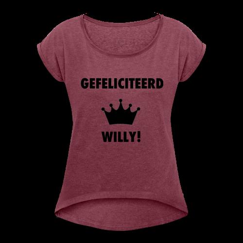 Gefelicteerd Willy - Vrouwen T-shirt met opgerolde mouwen