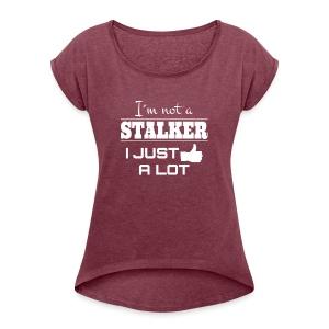Ik ben niet de A Stalker I Net als een LOT (grappig overhemd) - Vrouwen T-shirt met opgerolde mouwen