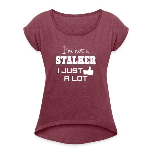 Jeg er ikke en stalker jeg akkurat som mange (morsomt SHIRT) - T-skjorte med rulleermer for kvinner
