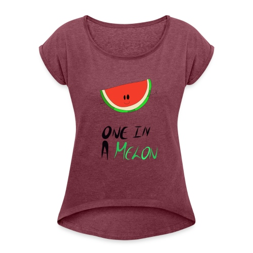 ONE IN A MELON Collection - Women's T-Shirt with rolled up sleeves