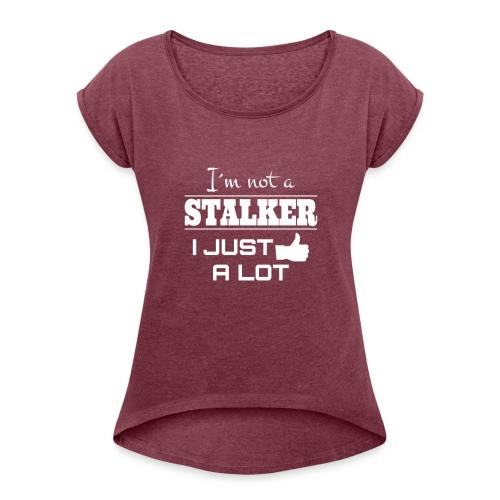 I`M INTE EN Stalker jag precis som en hel del (rolig skjorta) - T-shirt med upprullade ärmar dam