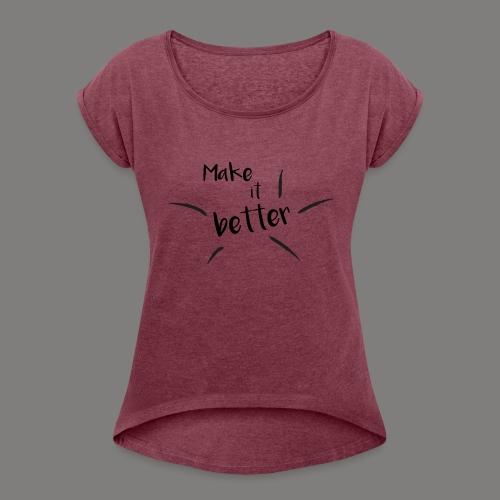 make it better - T-shirt à manches retroussées Femme