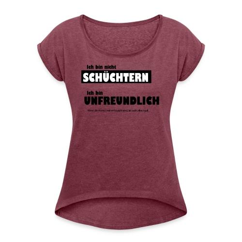 Unfreundlich oder schüchtern - Frauen T-Shirt mit gerollten Ärmeln