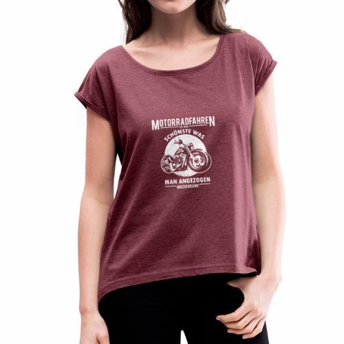 Motorradfahren ist das Schönste - Frauen T-Shirt mit gerollten Ärmeln