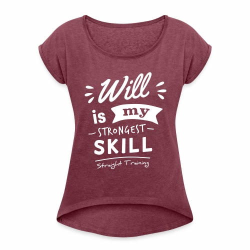 Will is my strongest skill - Frauen T-Shirt mit gerollten Ärmeln