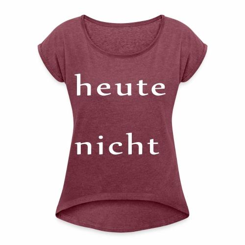 heutenichtweiss - Frauen T-Shirt mit gerollten Ärmeln