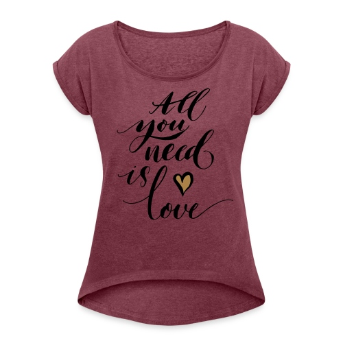 all you need is love - Valentine's Day - Women's T-shirt with rolled up sleeves
