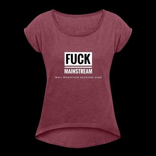 FUCK MAINSTREAM - Frauen T-Shirt mit gerollten Ärmeln