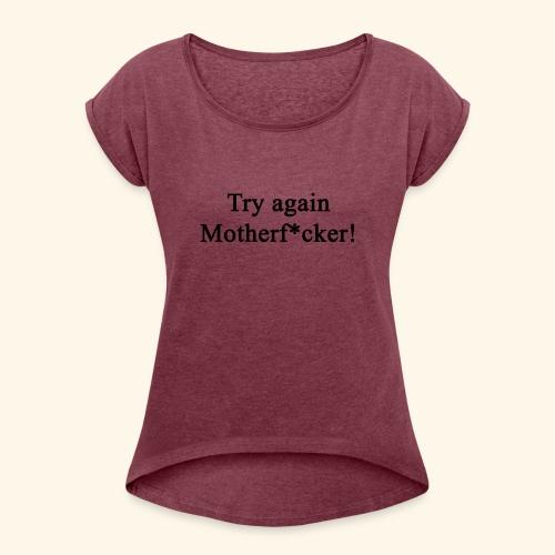 Try Again! - Frauen T-Shirt mit gerollten Ärmeln