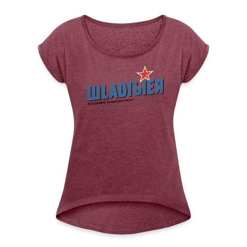 Wladibier - Frauen T-Shirt mit gerollten Ärmeln
