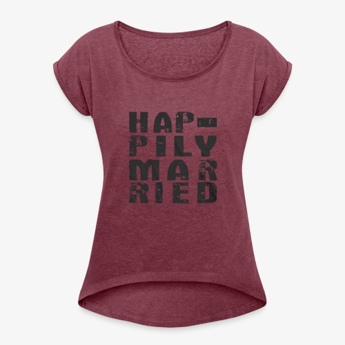 HAPPILY MARRIED - Women's T-Shirt with rolled up sleeves