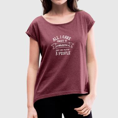 Allt jag bryr mig om är GYMNAS - T-shirt med upprullade ärmar dam