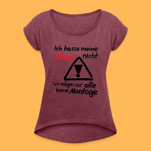 Wir mögen nur alle keine Montage - Frauen T-Shirt mit gerollten Ärmeln