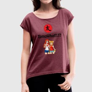 TomoWhat !! ?? - Women's T-shirt with rolled up sleeves