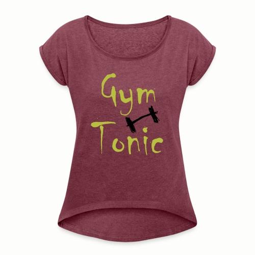 Gym Tonic - Frauen T-Shirt mit gerollten Ärmeln