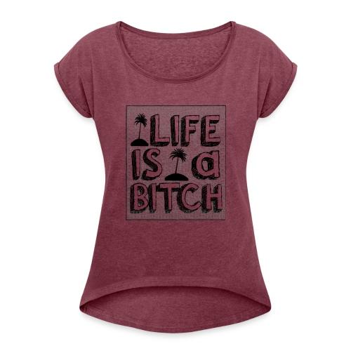 Life is a Bitch - T-shirt à manches retroussées Femme