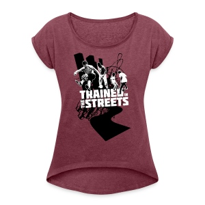 Trained in the Streets - Women's T-shirt with rolled up sleeves