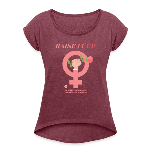 Raise It Up - Women's T-shirt with rolled up sleeves