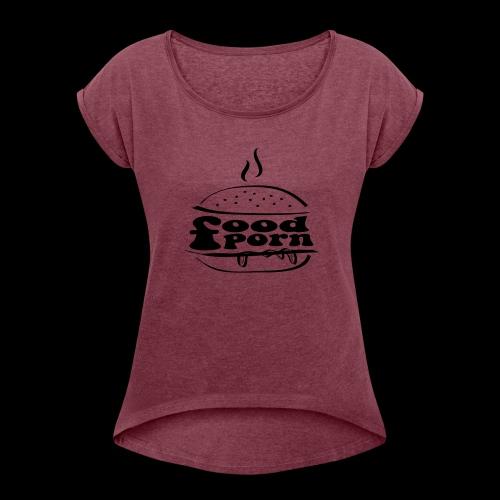 foodporn - Frauen T-Shirt mit gerollten Ärmeln