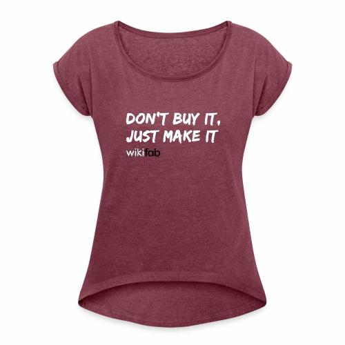Don't make it, just make it! - T-shirt à manches retroussées Femme