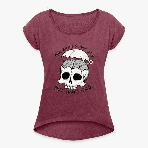 Sick brain - Vrouwen T-shirt met opgerolde mouwen