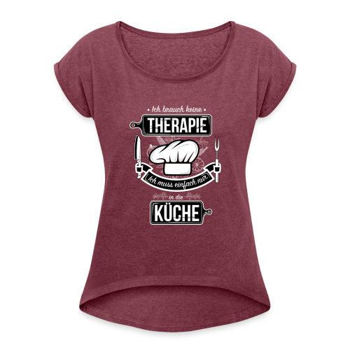 Kochtherapie - Women's T-Shirt with rolled up sleeves