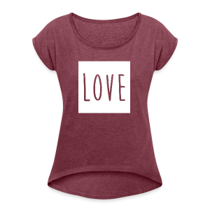 Love Women - Women's T-shirt with rolled up sleeves