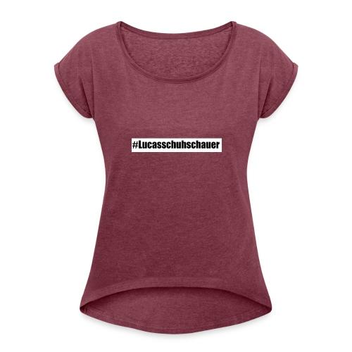 #Lucasschuhschauer - Frauen T-Shirt mit gerollten Ärmeln