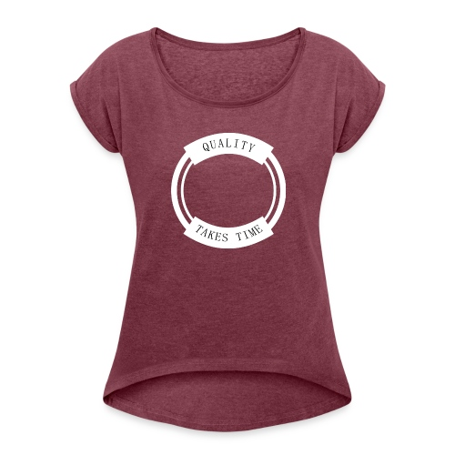 Quality Takes Time - Women's T-Shirt with rolled up sleeves