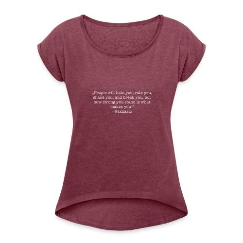 Eigener Spruch auf Hoodie, T-Shirt - Frauen T-Shirt mit gerollten Ärmeln