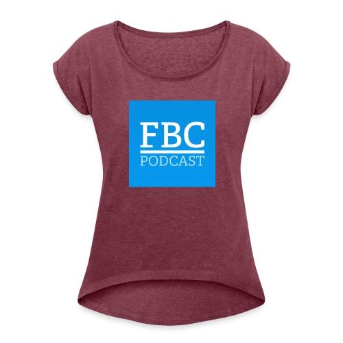 fbc-podcast merchandise - Frauen T-Shirt mit gerollten Ärmeln