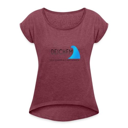 DeichFm Dein Sender aus dem Norden - Frauen T-Shirt mit gerollten Ärmeln