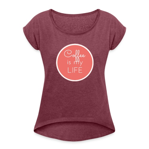 Coffee is my life - Camiseta con manga enrollada mujer