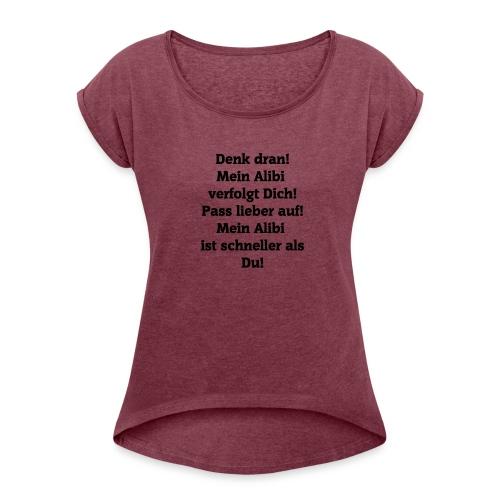 Mein Alibi ist schneller als du. - Frauen T-Shirt mit gerollten Ärmeln